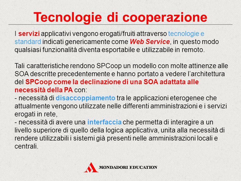 Tecnologie di cooperazione I servizi applicativi vengono erogati/fruiti attraverso tecnologie e standard indicati genericamente come Web Service, in q