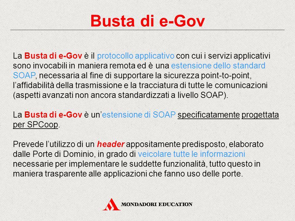 Busta di e-Gov La Busta di e-Gov è il protocollo applicativo con cui i servizi applicativi sono invocabili in maniera remota ed è una estensione dello