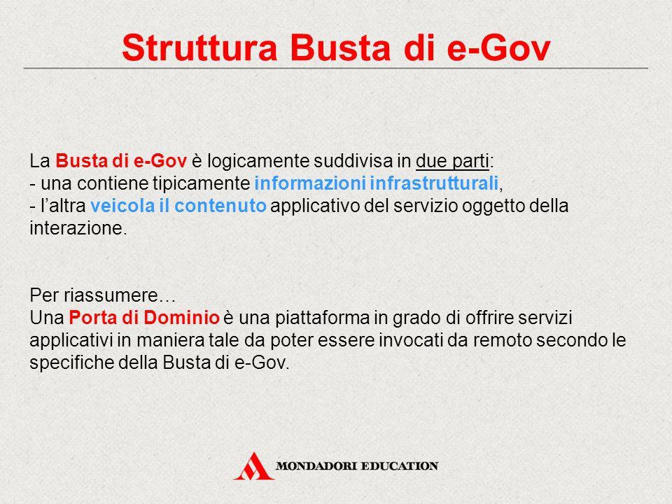 Struttura Busta di e-Gov La Busta di e-Gov è logicamente suddivisa in due parti: - una contiene tipicamente informazioni infrastrutturali, - l'altra v