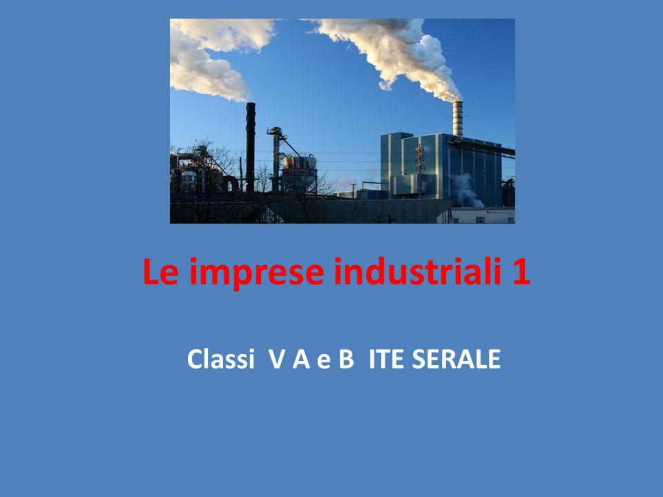Le imprese industriali 1 Classi V A e B ITE SERALE