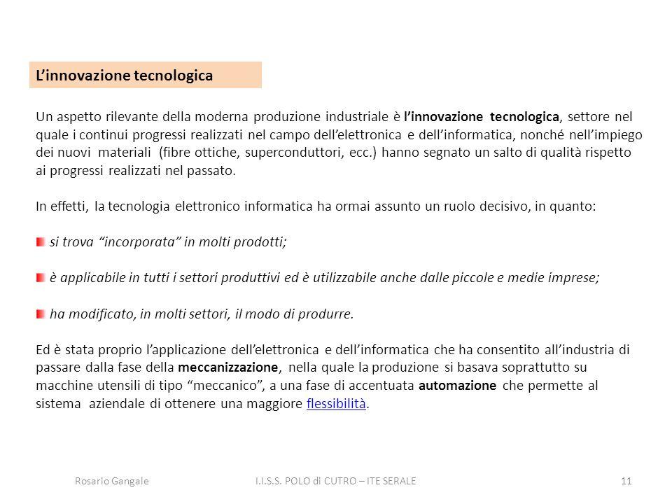 11 L'innovazione tecnologica Un aspetto rilevante della moderna produzione industriale è l'innovazione tecnologica, settore nel quale i continui progr