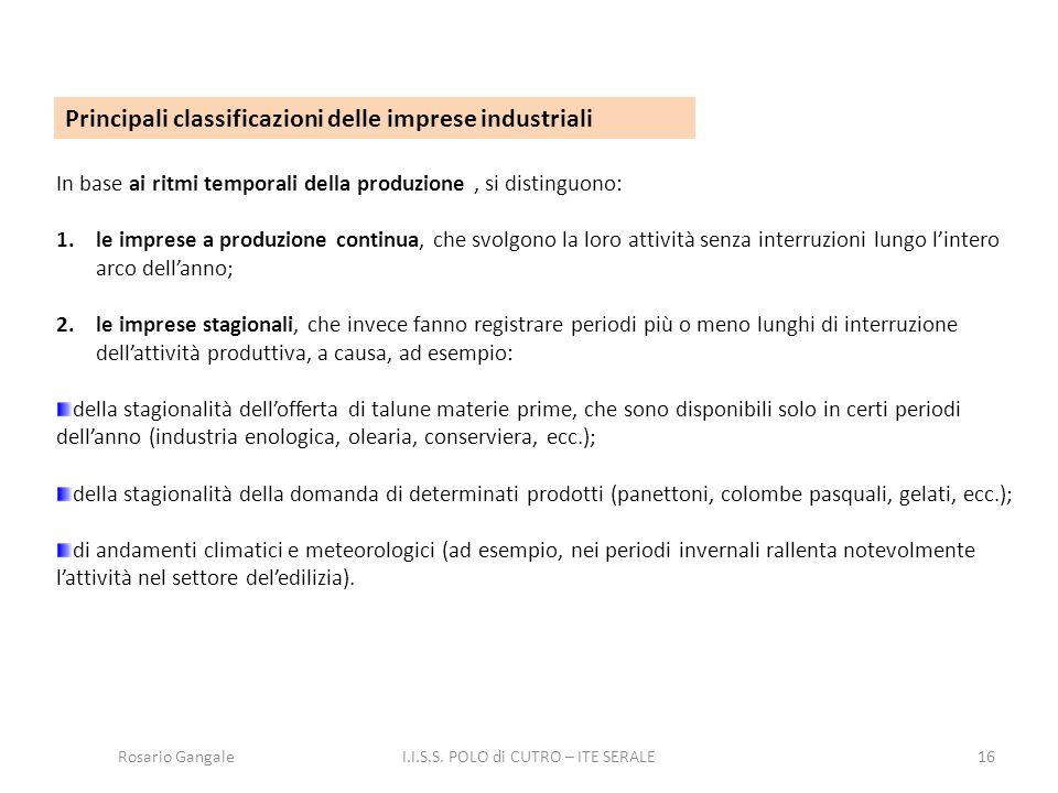 16 Principali classificazioni delle imprese industriali In base ai ritmi temporali della produzione, si distinguono: 1.le imprese a produzione continu