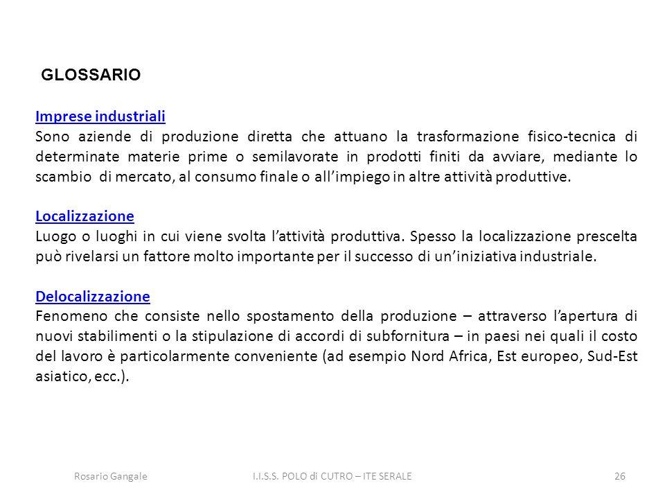 26 GLOSSARIO Imprese industriali Sono aziende di produzione diretta che attuano la trasformazione fisico-tecnica di determinate materie prime o semila