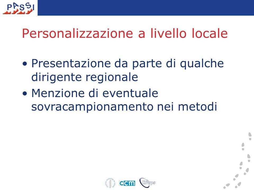 Personalizzazione a livello locale Presentazione da parte di qualche dirigente regionale Menzione di eventuale sovracampionamento nei metodi