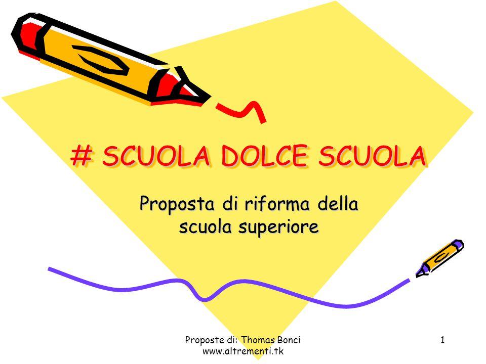 Proposte di: Thomas Bonci www.altrementi.tk 1 # SCUOLA DOLCE SCUOLA Proposta di riforma della scuola superiore