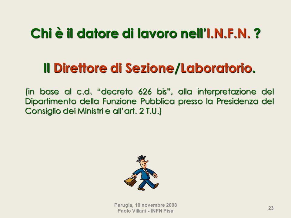 Perugia, 10 novembre 2008 Paolo Villani - INFN Pisa 23 Chi è il datore di lavoro nell'I.N.F.N.