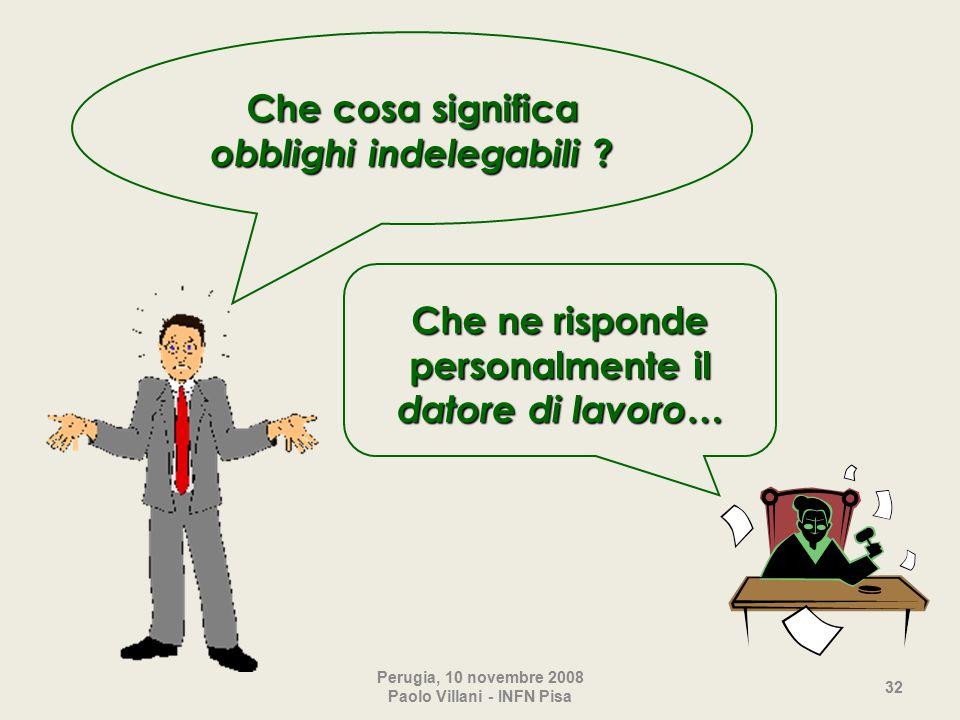 Perugia, 10 novembre 2008 Paolo Villani - INFN Pisa 32 Che cosa significa obblighi indelegabili .