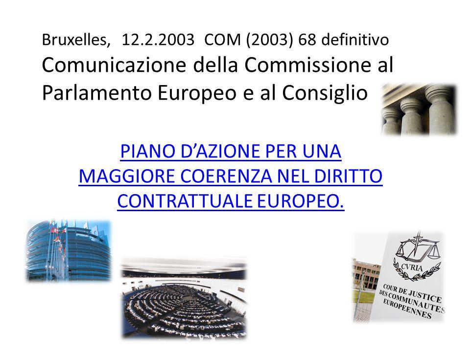 Bruxelles, 12.2.2003 COM (2003) 68 definitivo Comunicazione della Commissione al Parlamento Europeo e al Consiglio PIANO D'AZIONE PER UNA MAGGIORE COE