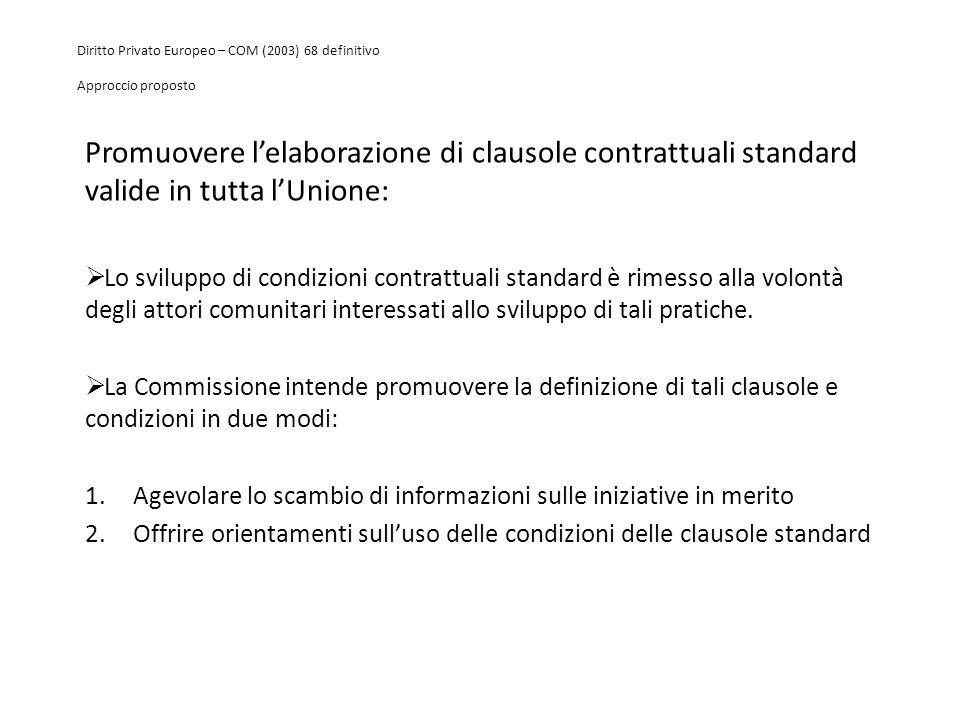 Diritto Privato Europeo – COM (2003) 68 definitivo Approccio proposto Promuovere l'elaborazione di clausole contrattuali standard valide in tutta l'Un