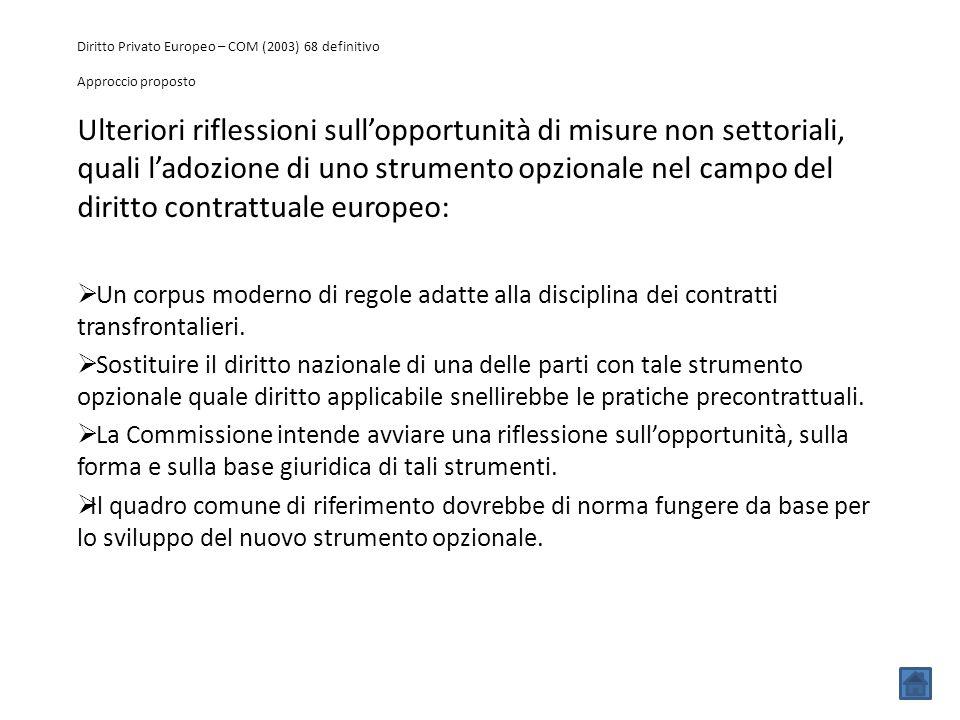 Diritto Privato Europeo – COM (2003) 68 definitivo Approccio proposto Ulteriori riflessioni sull'opportunità di misure non settoriali, quali l'adozion