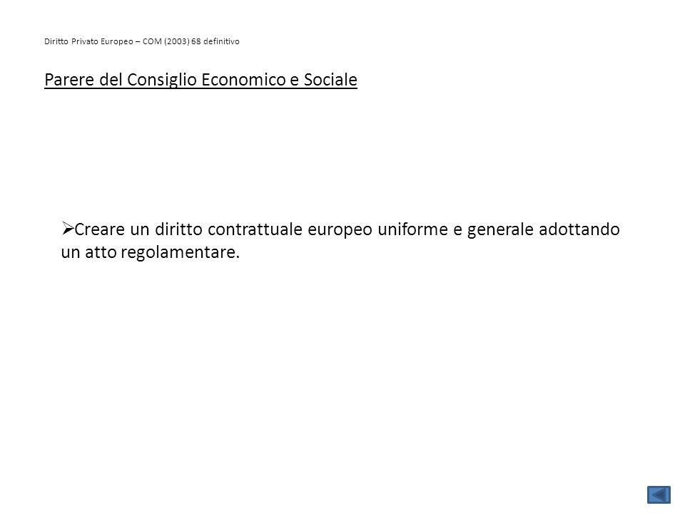 Diritto Privato Europeo – COM (2003) 68 definitivo Parere del Consiglio Economico e Sociale  Creare un diritto contrattuale europeo uniforme e genera