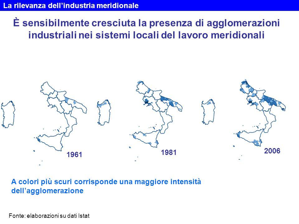 È sensibilmente cresciuta la presenza di agglomerazioni industriali nei sistemi locali del lavoro meridionali 1961 1981 2006 A colori più scuri corris