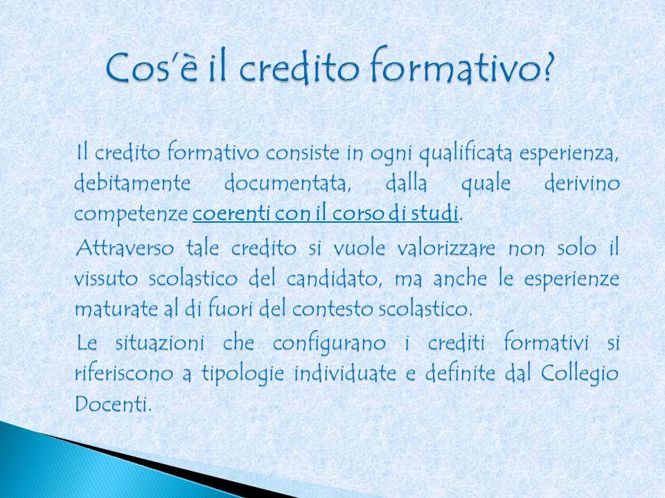 Il credito formativo consiste in ogni qualificata esperienza, debitamente documentata, dalla quale derivino competenze.