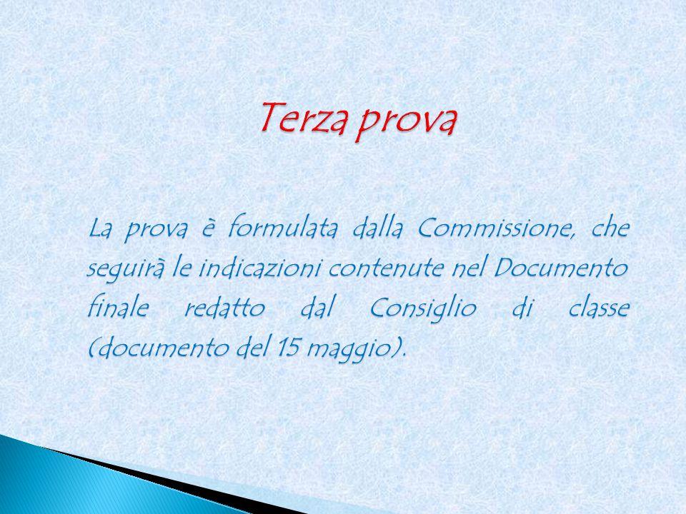 La prova è formulata dalla Commissione, che seguirà le indicazioni contenute nel Documento finale redatto dal Consiglio di classe (documento del 15 maggio).