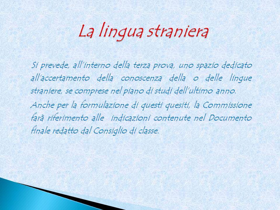 Si prevede, all'interno della terza prova, uno spazio dedicato all'accertamento della conoscenza della o delle lingue straniere, se comprese nel piano di studi dell'ultimo anno.