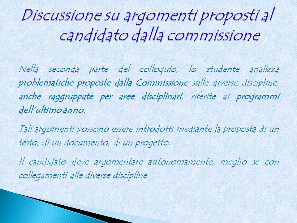 Nella seconda parte del colloquio, lo studente analizza problematiche proposte dalla Commissione sulle diverse discipline, anche raggruppate per aree disciplinari, riferite ai programmi dell'ultimo anno.