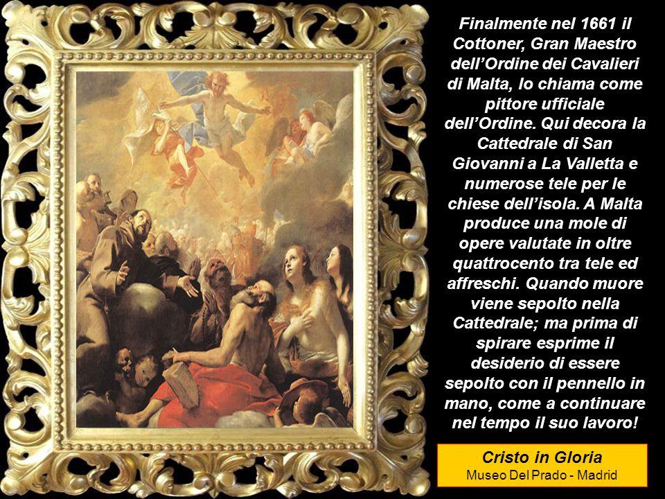 Cristo in Gloria Museo Del Prado - Madrid Finalmente nel 1661 il Cottoner, Gran Maestro dell'Ordine dei Cavalieri di Malta, lo chiama come pittore ufficiale dell'Ordine.