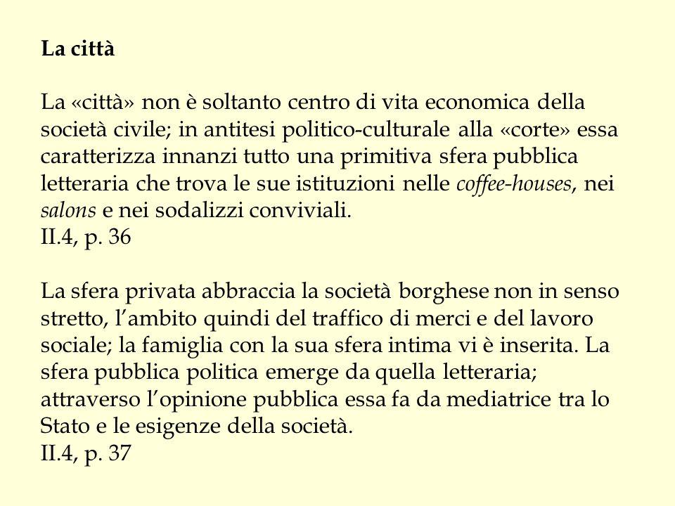La città La «città» non è soltanto centro di vita economica della società civile; in antitesi politico-culturale alla «corte» essa caratterizza innanz