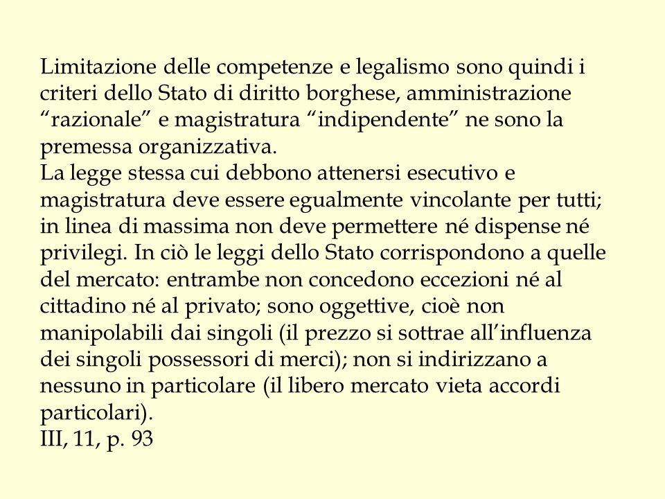 """Limitazione delle competenze e legalismo sono quindi i criteri dello Stato di diritto borghese, amministrazione """"razionale"""" e magistratura """"indipenden"""