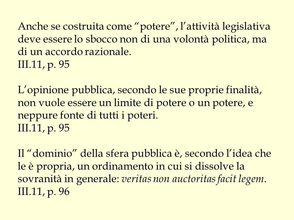 """Anche se costruita come """"potere"""", l'attività legislativa deve essere lo sbocco non di una volontà politica, ma di un accordo razionale. III.11, p. 95"""