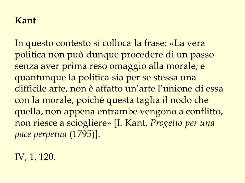 Kant In questo contesto si colloca la frase: «La vera politica non può dunque procedere di un passo senza aver prima reso omaggio alla morale; e quant