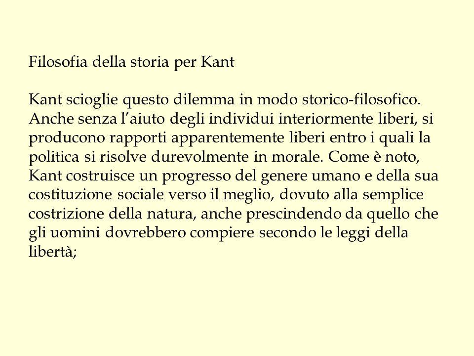 Filosofia della storia per Kant Kant scioglie questo dilemma in modo storico-filosofico. Anche senza l'aiuto degli individui interiormente liberi, si