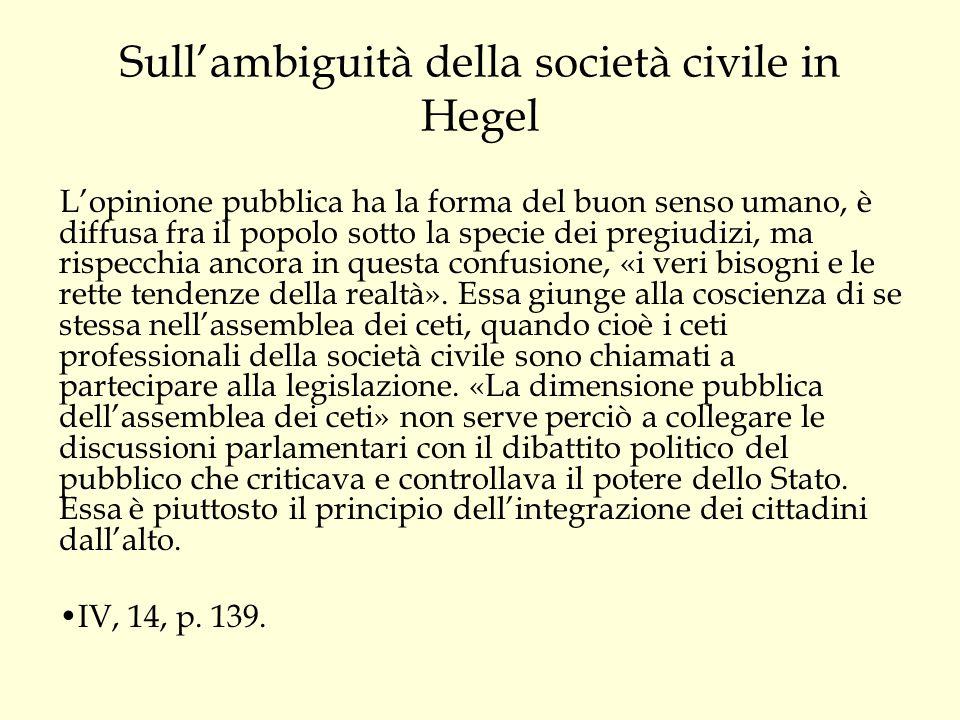 Sull'ambiguità della società civile in Hegel L'opinione pubblica ha la forma del buon senso umano, è diffusa fra il popolo sotto la specie dei pregiud