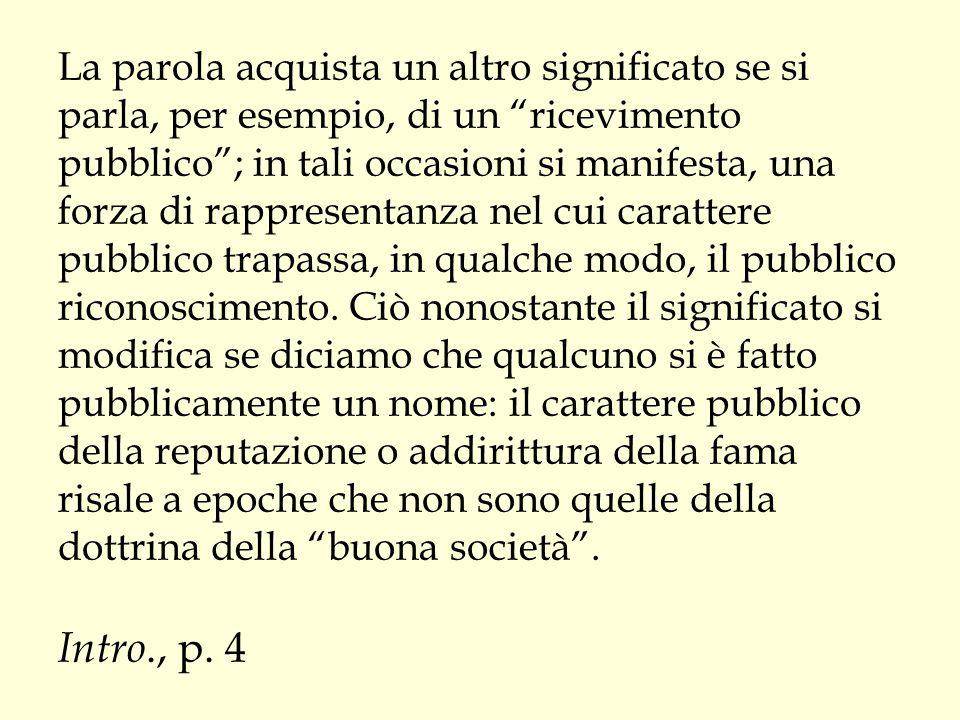 Sull'ambiguità della società civile in Hegel L'opinione pubblica ha la forma del buon senso umano, è diffusa fra il popolo sotto la specie dei pregiudizi, ma rispecchia ancora in questa confusione, «i veri bisogni e le rette tendenze della realtà».