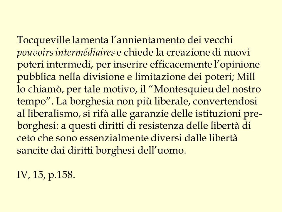 Tocqueville lamenta l'annientamento dei vecchi pouvoirs intermédiaires e chiede la creazione di nuovi poteri intermedi, per inserire efficacemente l'o
