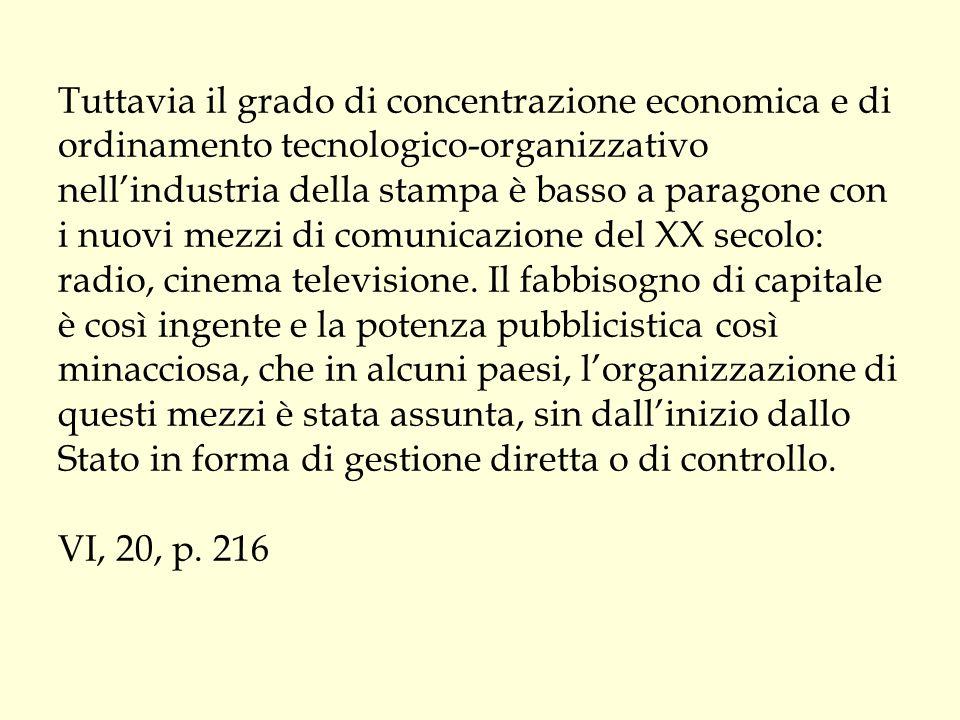 Tuttavia il grado di concentrazione economica e di ordinamento tecnologico-organizzativo nell'industria della stampa è basso a paragone con i nuovi me