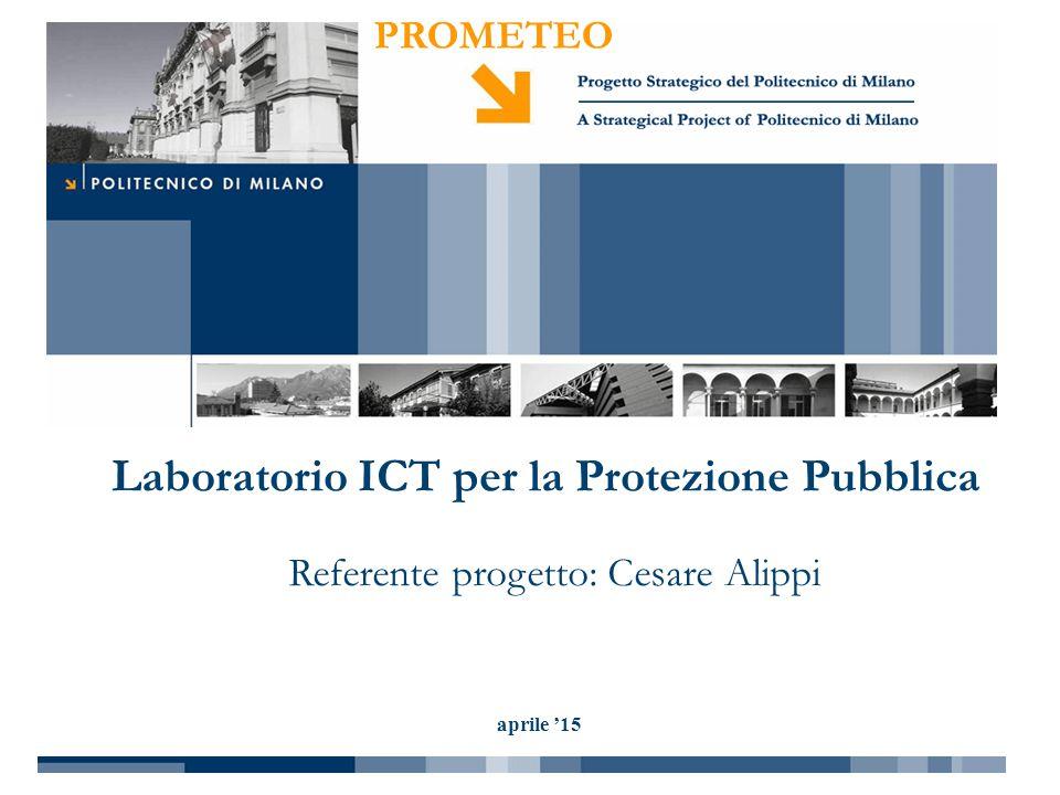 PROMETEO aprile '15 Laboratorio ICT per la Protezione Pubblica Referente progetto: Cesare Alippi