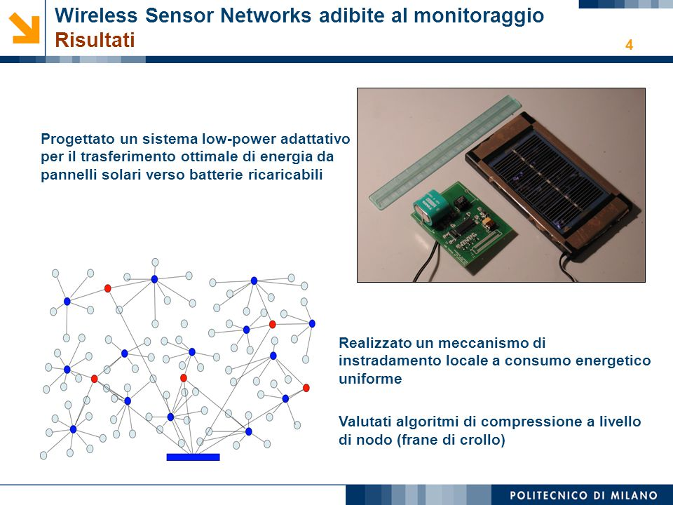 4 Wireless Sensor Networks adibite al monitoraggio Risultati Progettato un sistema low-power adattativo per il trasferimento ottimale di energia da pa