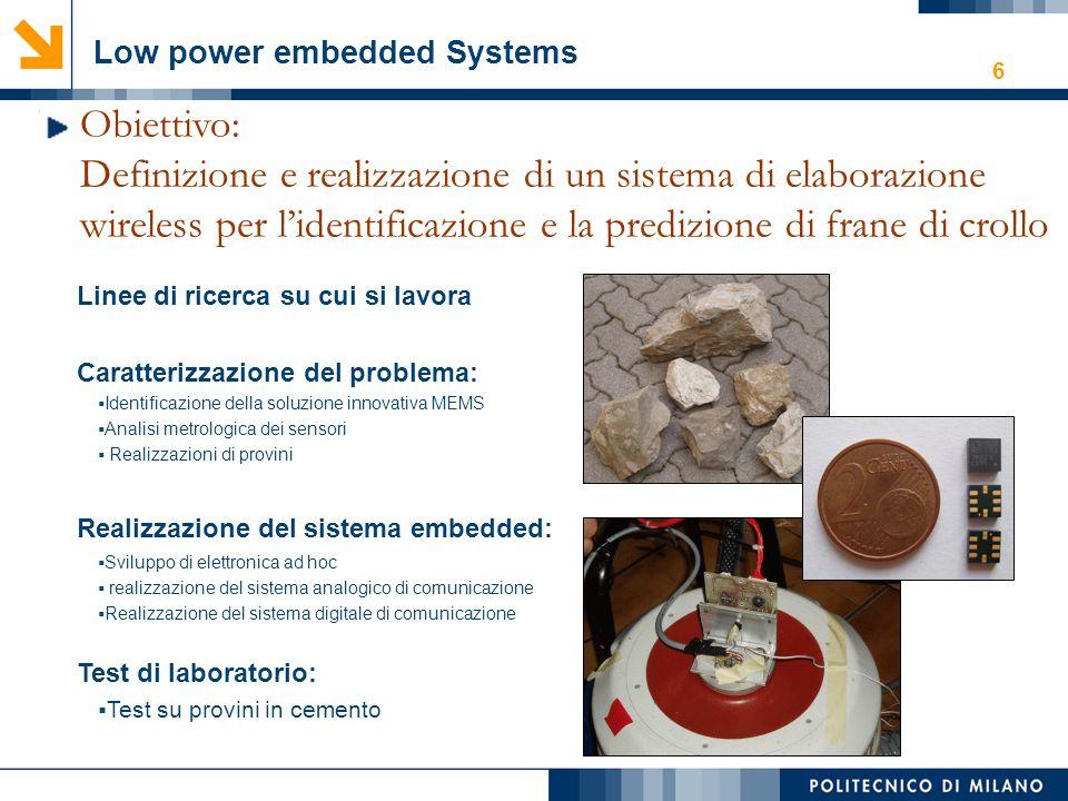 6 Low power embedded Systems Obiettivo: Definizione e realizzazione di un sistema di elaborazione wireless per l'identificazione e la predizione di fr