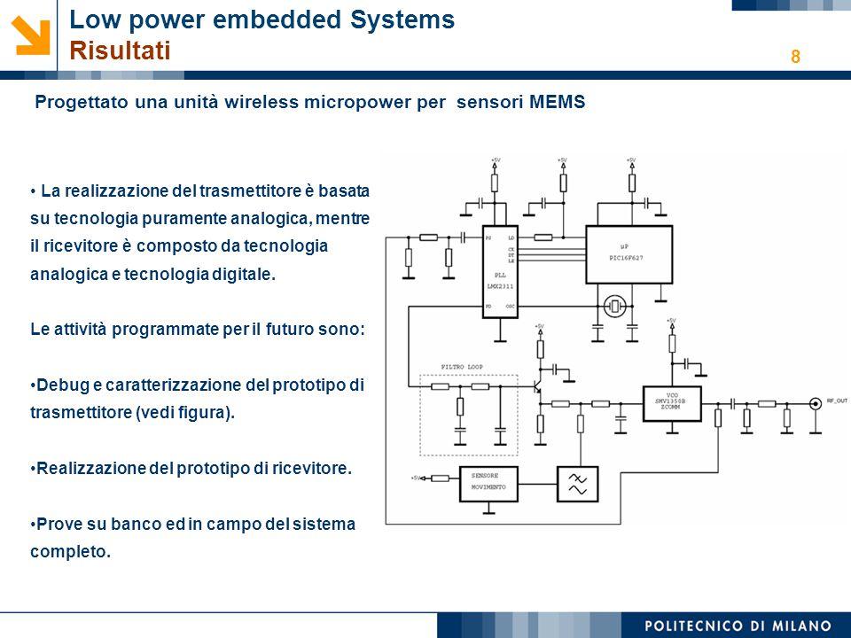 8 Progettato una unità wireless micropower per sensori MEMS La realizzazione del trasmettitore è basata su tecnologia puramente analogica, mentre il r