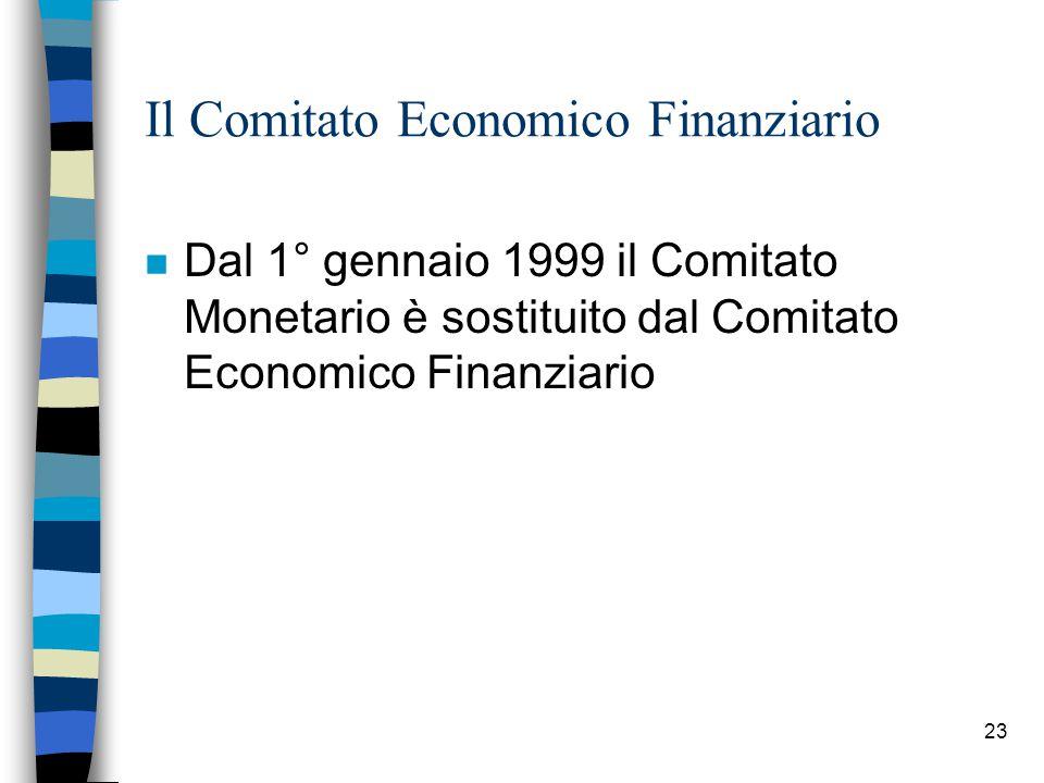23 Il Comitato Economico Finanziario n Dal 1° gennaio 1999 il Comitato Monetario è sostituito dal Comitato Economico Finanziario