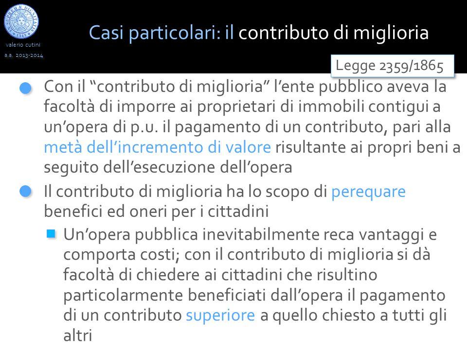 """valerio cutini a.a. 2013-2014 Con il """"contributo di miglioria"""" l'ente pubblico aveva la facoltà di imporre ai proprietari di immobili contigui a un'op"""