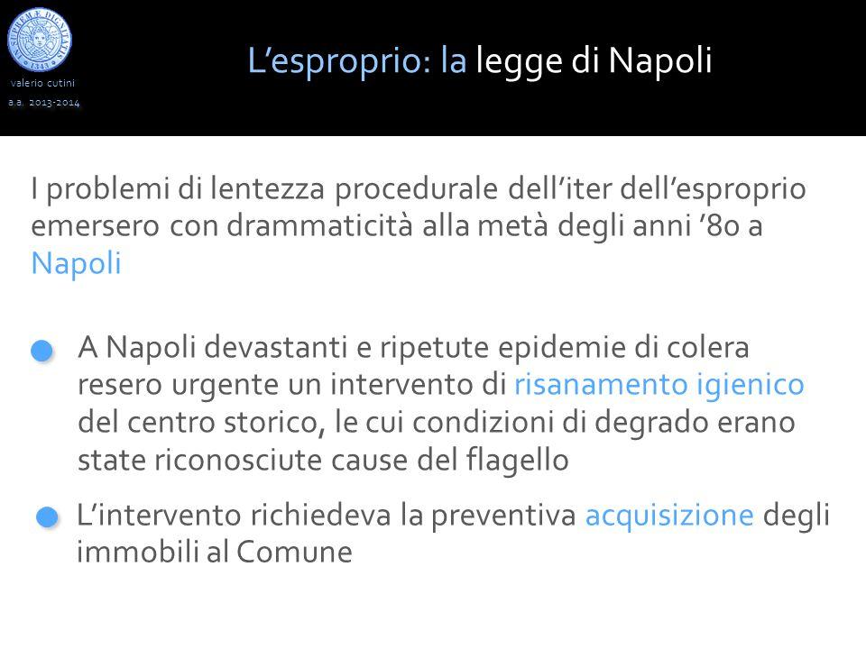 valerio cutini a.a. 2013-2014 I problemi di lentezza procedurale dell'iter dell'esproprio emersero con drammaticità alla metà degli anni '80 a Napoli