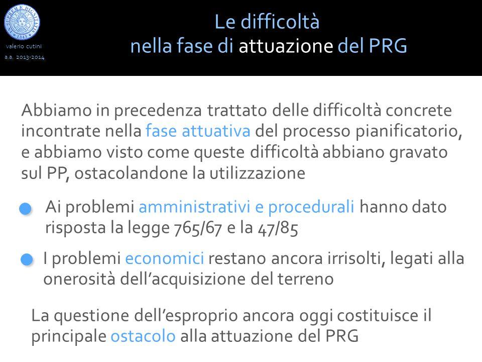 valerio cutini Le difficoltà nella fase di attuazione del PRG a.a. 2013-2014 Abbiamo in precedenza trattato delle difficoltà concrete incontrate nella