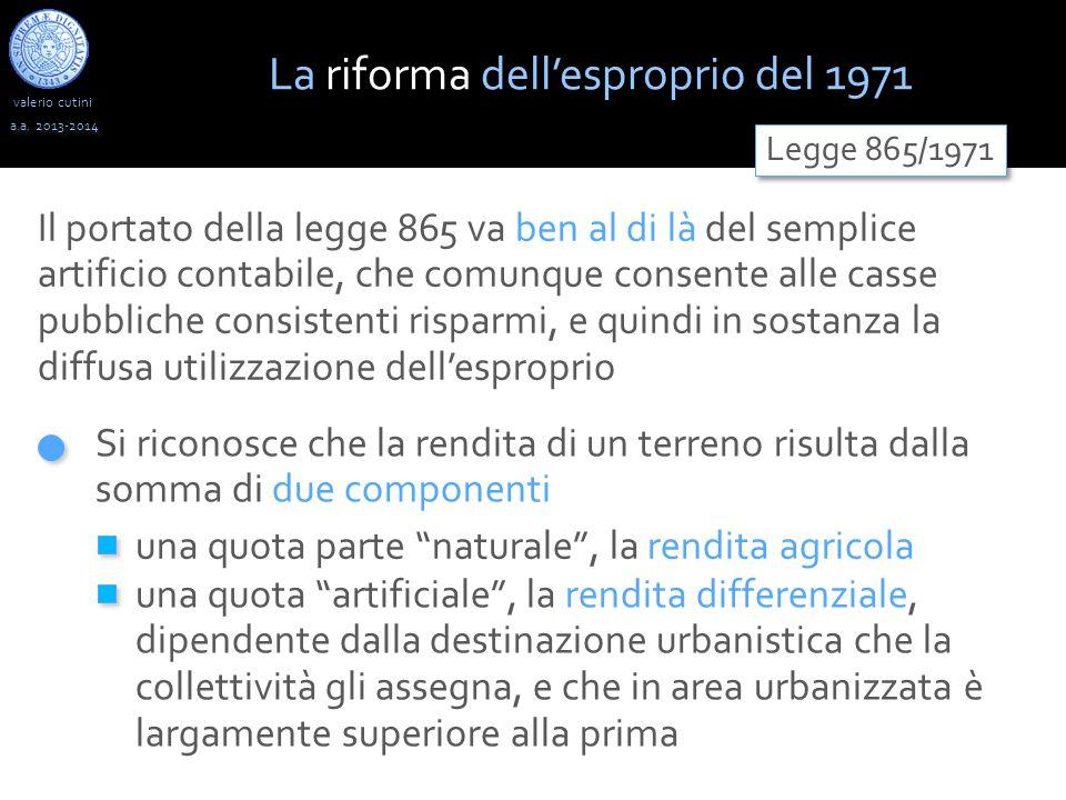 valerio cutini a.a. 2013-2014 Il portato della legge 865 va ben al di là del semplice artificio contabile, che comunque consente alle casse pubbliche