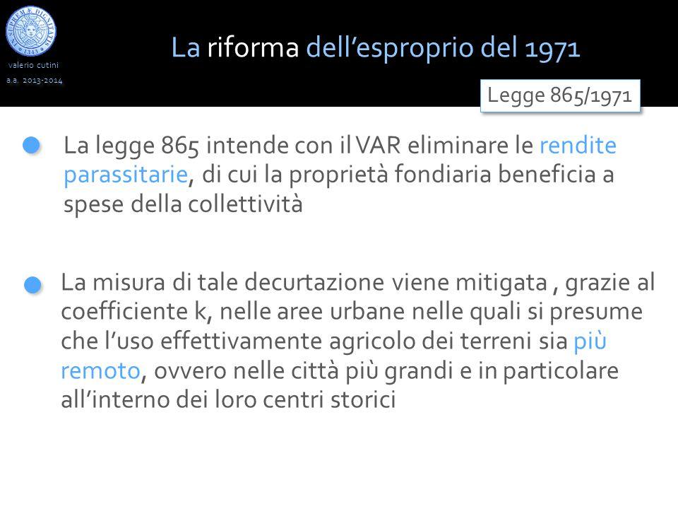 valerio cutini a.a. 2013-2014 La legge 865 intende con il VAR eliminare le rendite parassitarie, di cui la proprietà fondiaria beneficia a spese della