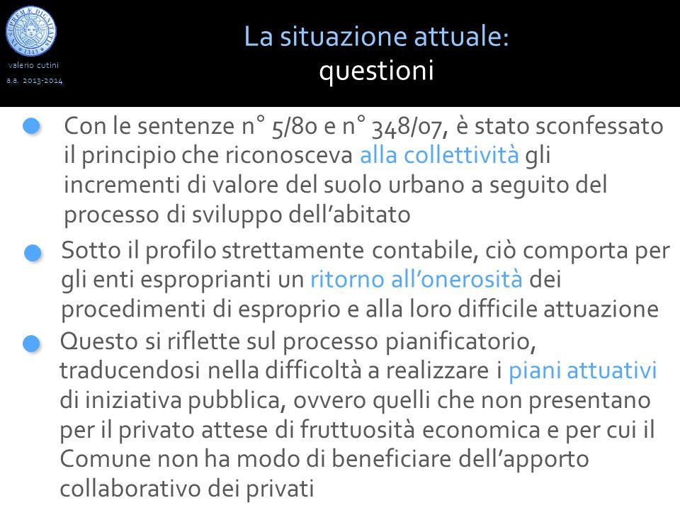 valerio cutini a.a. 2013-2014 Con le sentenze n° 5/80 e n° 348/07, è stato sconfessato il principio che riconosceva alla collettività gli incrementi d