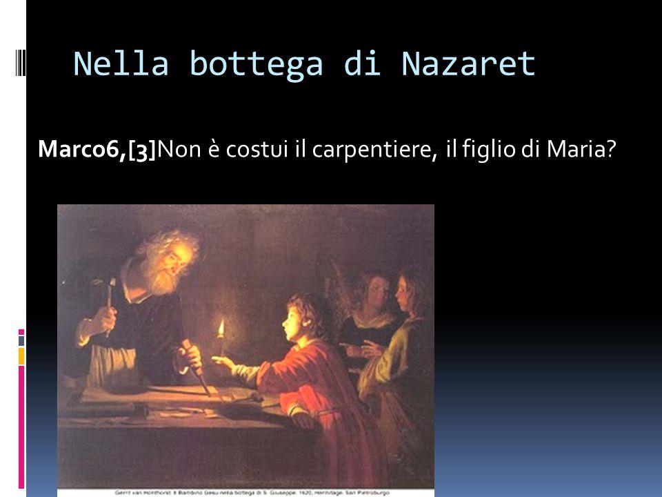 Nella bottega di Nazaret Marco6,[3]Non è costui il carpentiere, il figlio di Maria?