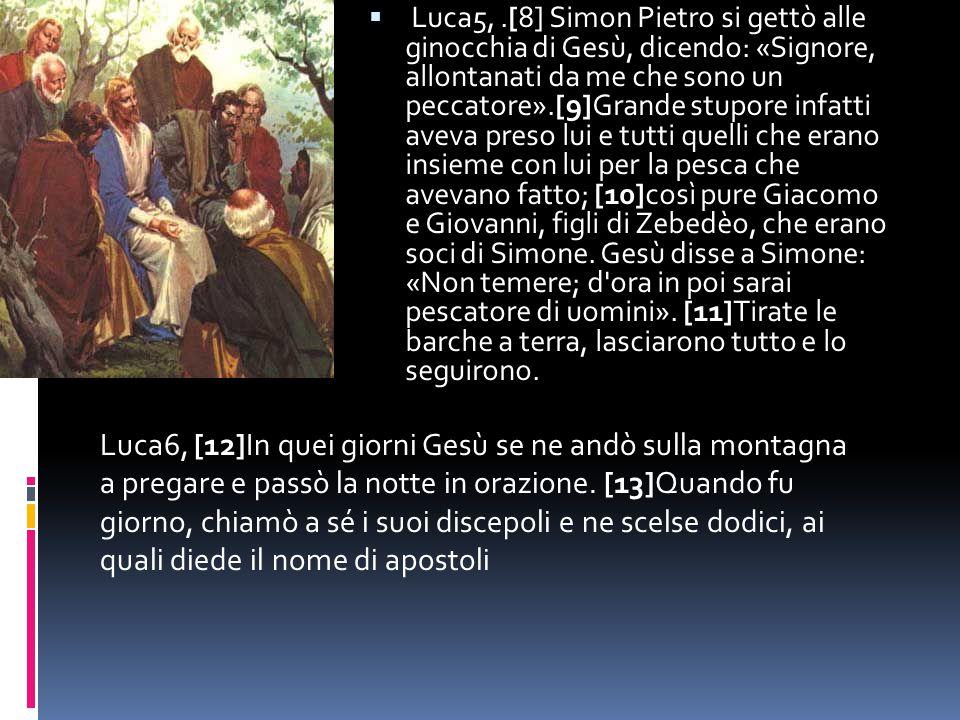  Luca5,.[8] Simon Pietro si gettò alle ginocchia di Gesù, dicendo: «Signore, allontanati da me che sono un peccatore».[9]Grande stupore infatti aveva