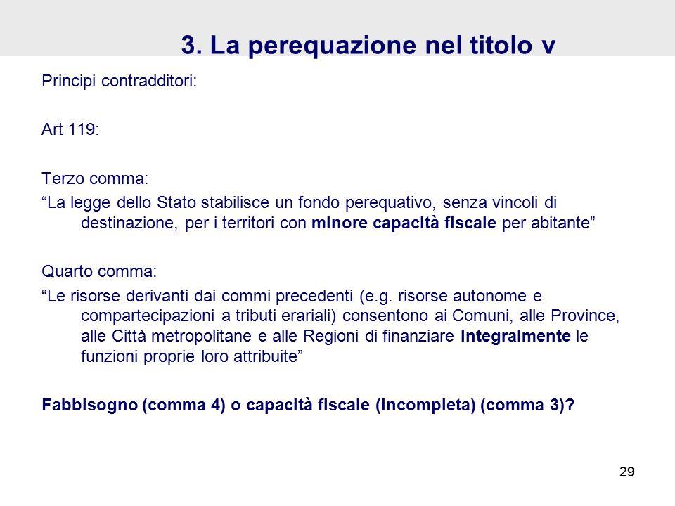 """3. La perequazione nel titolo v Principi contradditori: Art 119: Terzo comma: """"La legge dello Stato stabilisce un fondo perequativo, senza vincoli di"""