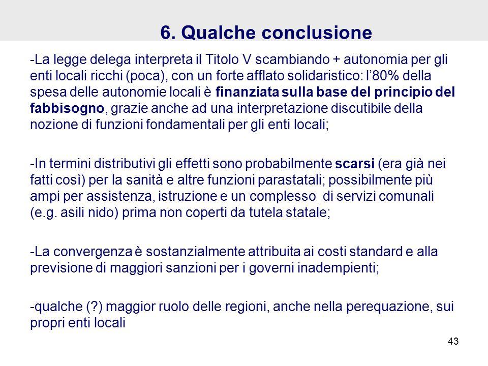 6. Qualche conclusione -La legge delega interpreta il Titolo V scambiando + autonomia per gli enti locali ricchi (poca), con un forte afflato solidari