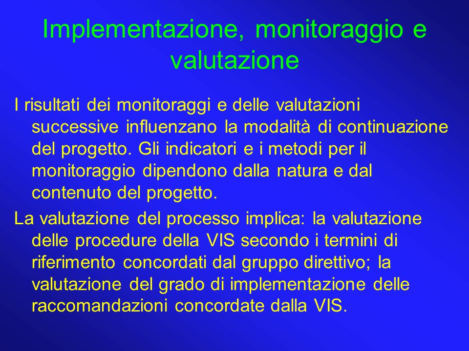 Implementazione, monitoraggio e valutazione I risultati dei monitoraggi e delle valutazioni successive influenzano la modalità di continuazione del pr