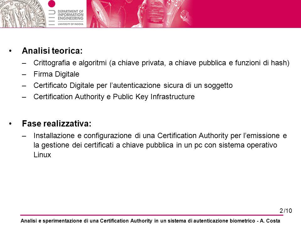 2 Analisi teorica: –Crittografia e algoritmi (a chiave privata, a chiave pubblica e funzioni di hash) –Firma Digitale –Certificato Digitale per l'aute