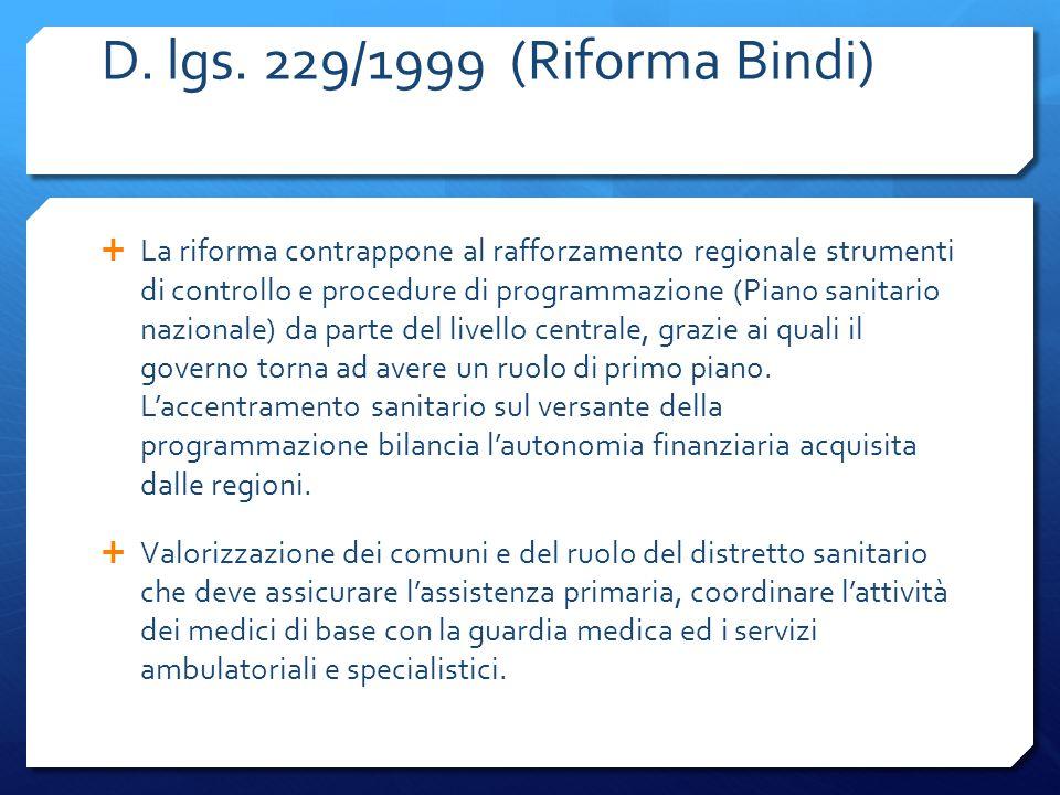 D. lgs. 229/1999 (Riforma Bindi)  La riforma contrappone al rafforzamento regionale strumenti di controllo e procedure di programmazione (Piano sanit