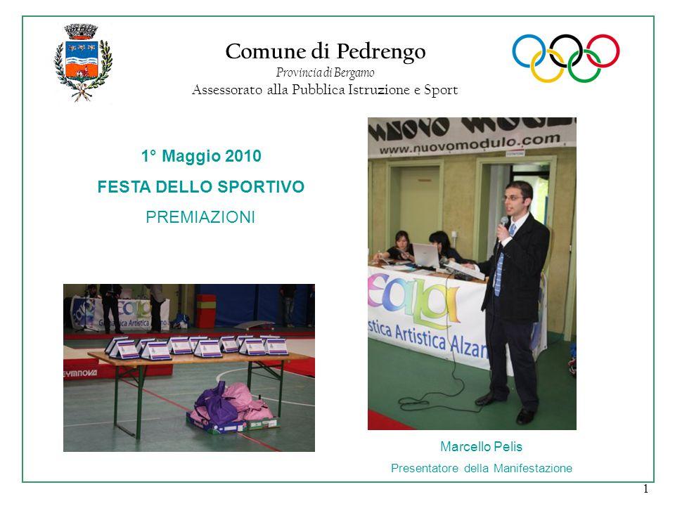 1 Comune di Pedrengo Provincia di Bergamo Assessorato alla Pubblica Istruzione e Sport 1° Maggio 2010 FESTA DELLO SPORTIVO PREMIAZIONI Marcello Pelis Presentatore della Manifestazione