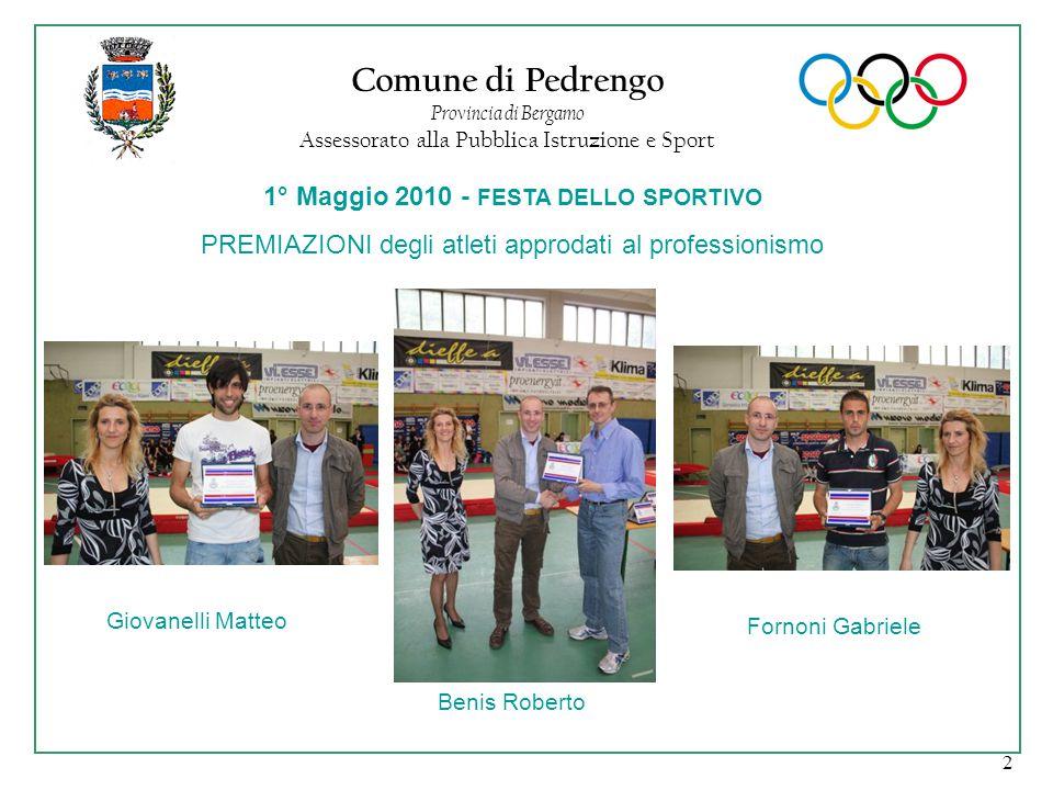 2 Comune di Pedrengo Provincia di Bergamo Assessorato alla Pubblica Istruzione e Sport 1° Maggio 2010 - FESTA DELLO SPORTIVO PREMIAZIONI degli atleti